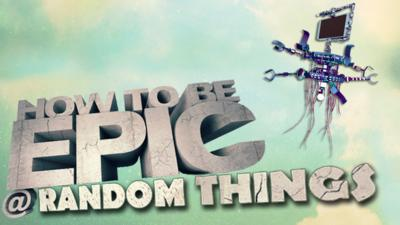 How To Be Epic @ Everything - How to be Epic @... Random Things