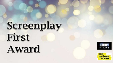 Screenplay First Award - BBC Films & BBC Writersroom
