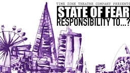 Time Zone Theatre Company - State of Fear. Responsibility to ... ?