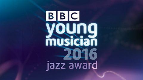 BBC Young Musician 2016 Jazz Award finalists announced