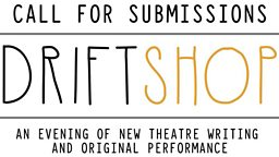 Drift Shop: Preview your work on a London stage.