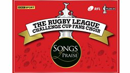 BBC's Songs of Praise announce winners of  Rugby League Challenge Cup Fans Choir