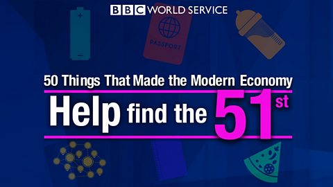 BBC World Service invites suggestions for the '51st Thing' that made the modern economy