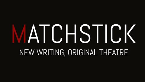 Matchstick Theatre - New Writing Submissions