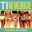 T.I. - No Mediocre (feat. Iggy Azalea) Mp3