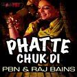 Phatte Chuk Di (feat. Raj Bains)