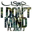 I Don't Mind (feat. Juicy J)