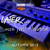 Later... with Jools Holland - Autumn 2013