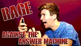 Rage Against The Answer Machine