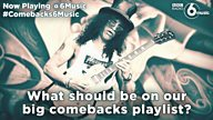 #Comebacks6Music – Help us compile a playlist for the big comeback