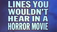 Lines You Wouldn't Hear in a Horror Movie