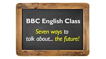 English Class 24: Seven ways of talking about the future