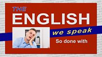 The English We Speak: So done with: Video