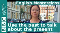 Masterclass: Using the past to talk about the present and future
