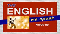 The English We Speak: A knees-...
