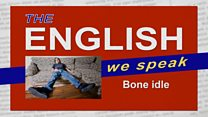 The English We Speak: Bone idle: Image