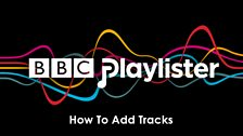 Image for BBC Playlister: How to add a track #getplaylisting