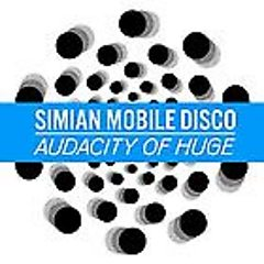 Audacity Of Huge - Simian Mobile Disco