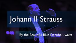 Johann II Strauss: By the Beautiful Blue Danube