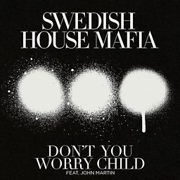 Don't You Worry Child (feat. John Martin)