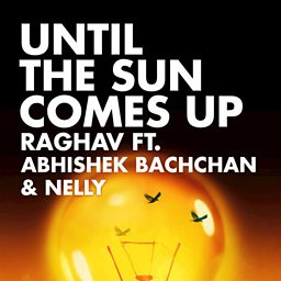 Until The Sun Comes Up (feat. Abhishek Bachchan & Nelly)