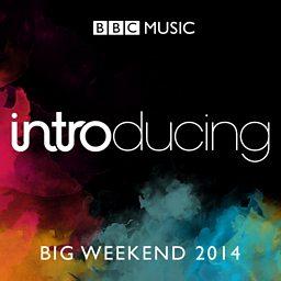 BBC Introducing at Big Weekend 2014