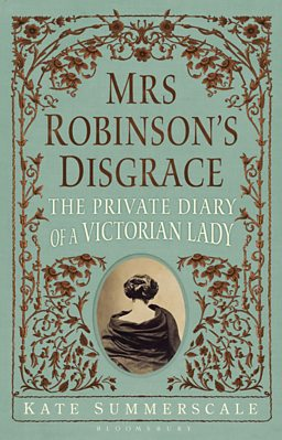 Mrs Robinson's Disgrace – The Private Diary of a Victorian Lady by Kate Summerscale