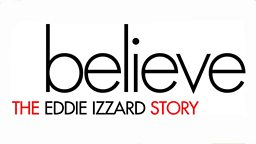About Believe The Eddie Izzard Story
