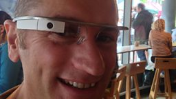 Gareth Mitchell looks at life through the Google Glass