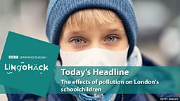 The effects of pollution on  London's schoolchildren