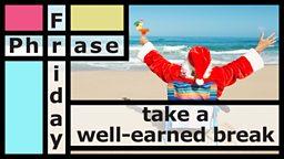 Take a well-earned break