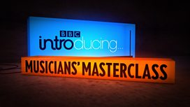 Best of the BBC Introducing Musicians' Masterclass 2013