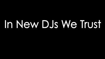 In New DJs We Trust