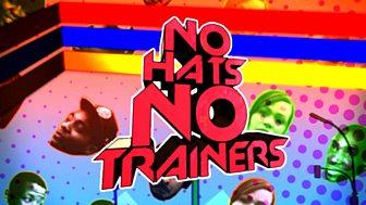 No Hats, No Trainers
