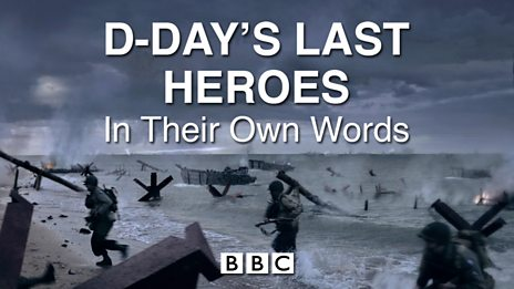 D-Day's Last Heroes: In Their Own Words