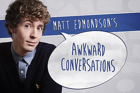 Matt Edmondson's Awkward Conversations