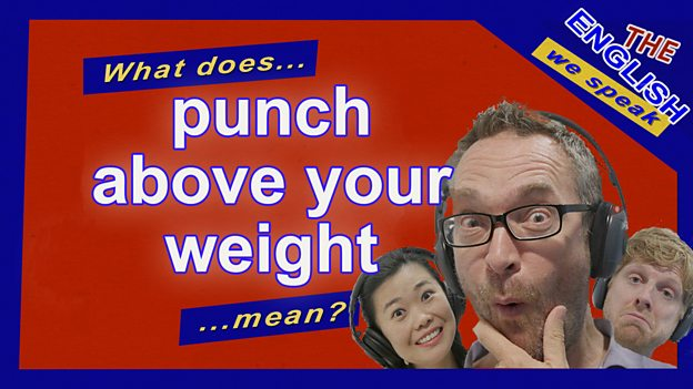 Are you punching above your weight?
