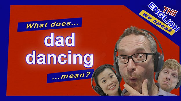 What does 'dad dancing mean'?