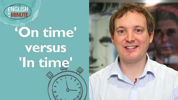 'On time' vs 'in time' - in just one minute
