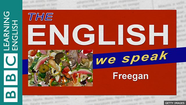 Bbc learning english the english we speak freegan to play this video you need to enable javascript forumfinder Choice Image