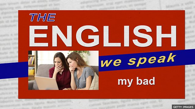 d053a37f45af BBC Learning English - The English We Speak   My bad
