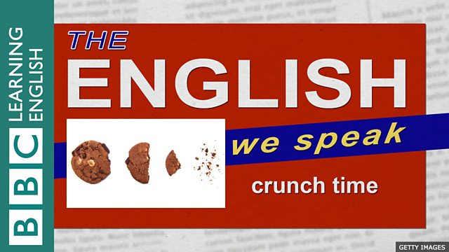 BBC Learning English - The English We Speak / Crunch time