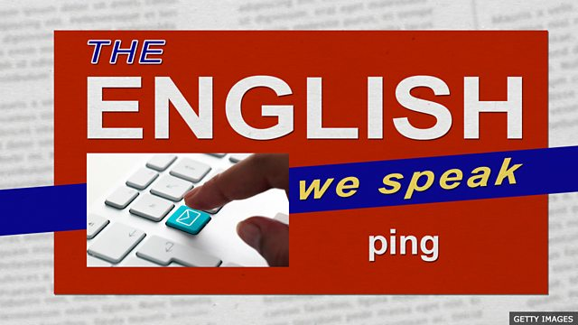 BBC Learning English - The English We Speak / Ping