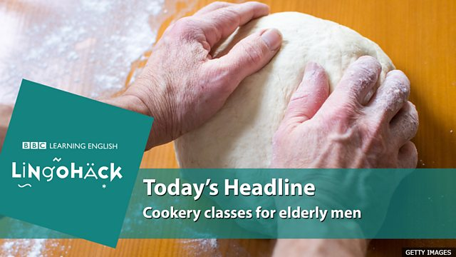 bbc learning english lingohack cookery classes for elderly men