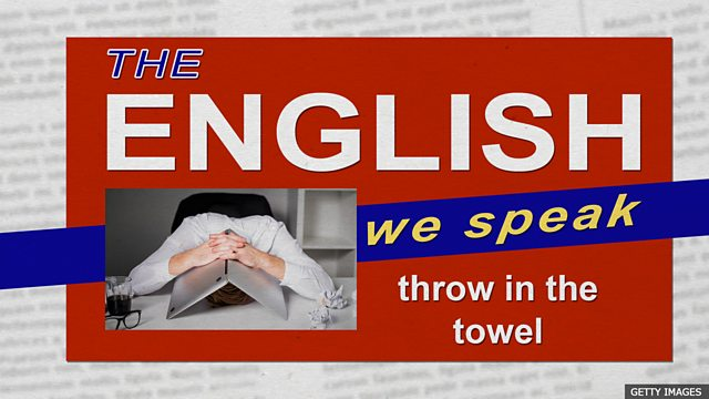 BBC Learning English - The English We Speak / Throw in the towel