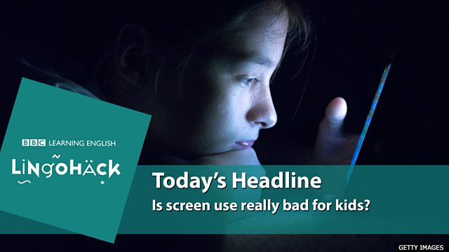 Kids Turn To Screens To Cope With >> Bbc Learning English Lingohack Is Screen Use Really Bad For Kids