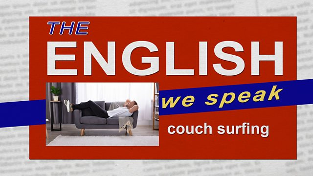 BBC Learning English - The English We Speak / Couch surfing