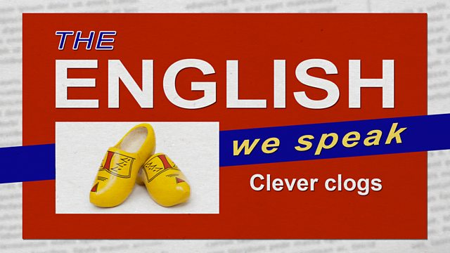 BBC Learning English - The English We Speak / Clever clogs