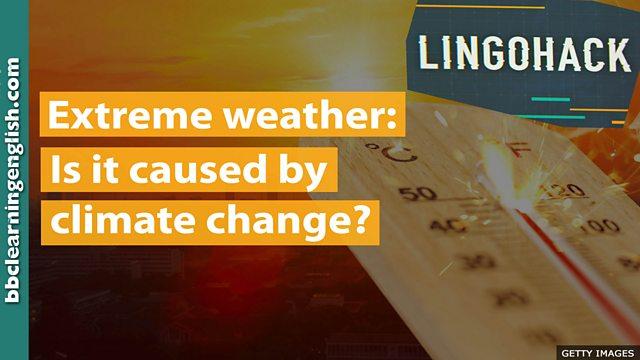 BBC Learning English - Lingohack / Extreme weather: Is it
