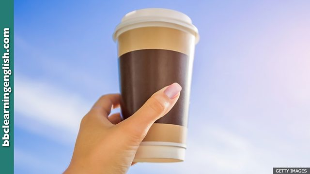 BBC Learning English - 6 Minute English / Coffee cups: Do